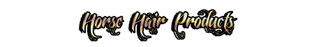 HORSE HAIR PRODUCTS